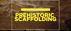 History of Scaffolding, as we all know dates way back to prehistoric times